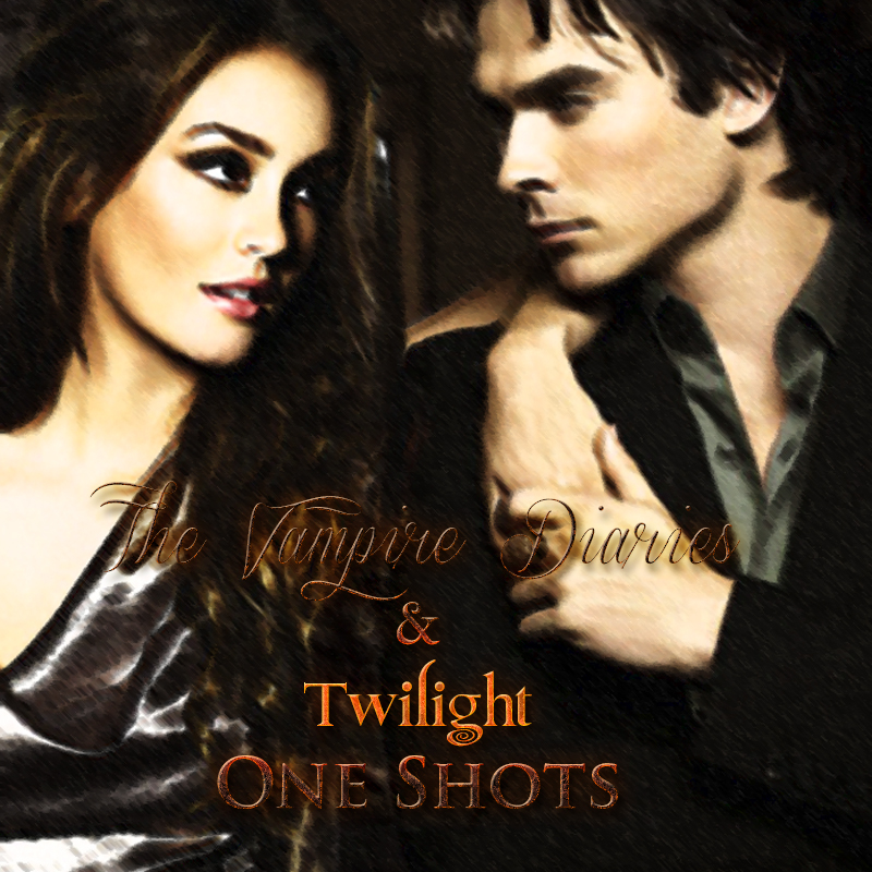 The Vampire Diaries/Twilight One Shots
